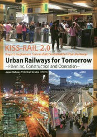 URBAN RAILWAYS FOR TOMORROW PLANNING,CONSTRUCTION AND OPERATION KEYS TO IMPLEMENT SUCCESSFULLY SUSTAINABLE URBAN RAILWAYS(KISS-R