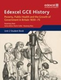 Poverty, Public Health and the Growth of Government in Britain, 1830-75. Student Book