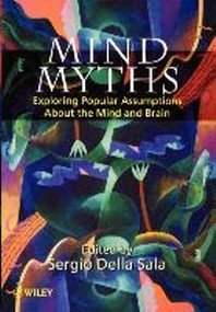 Mind Myths : Exploring Popular Assumptions about the Mind abd Brain