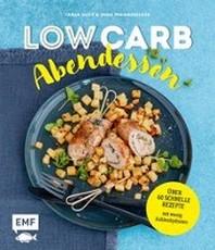 Low Carb Abendessen - ?ber 60 schnelle Rezepte mit wenig Kohlenhydraten