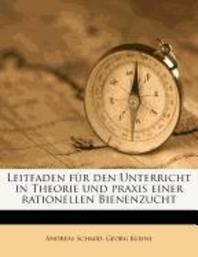 Leitfaden Fur Den Unterricht in Theorie Und Praxis Einer Rationellen Bienenzucht.