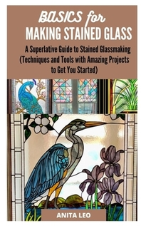 Basics for Making Stained Glass