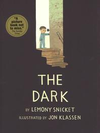 The Dark. Lemony Snicket and Jon Klassen