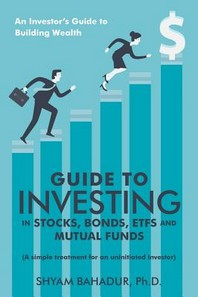 Guide to Investing in Stocks, Bonds, Etfs and Mutual Funds
