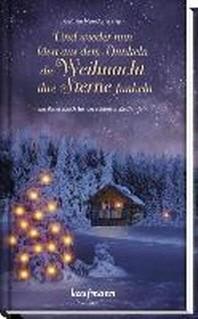 Und wieder nun laesst aus dem Dunkeln die Weihnacht ihre Sterne funkeln!