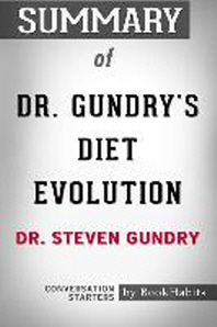 Summary of Dr. Gundry's Diet Evolution by Dr. Steven R. Gundry - Conversation Starters