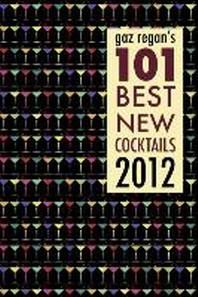 Gaz Regan's 101 Best New Cocktails 2012