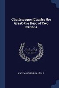 Charlemagne (Charles the Great) the Hero of Two Nations
