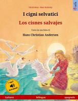 I cigni selvatici - Los cisnes salvajes. Libro per bambini bilingue tratto da una fiaba di Hans Christian Andersen (italiano - spagnolo)