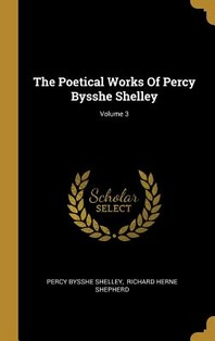 The Poetical Works Of Percy Bysshe Shelley; Volume 3