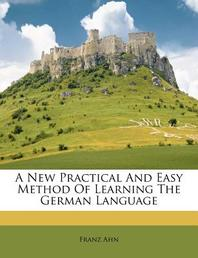 A New Practical and Easy Method of Learning the German Language