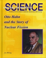 Otto Hahn and the Story of Nuclear Fission