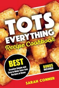 TOTS EVERYTHING Recipe Cookbook