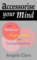 Accessorise your Mind with Passions Inspiration and Imagination