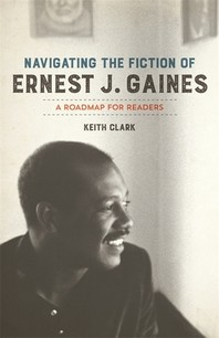 Navigating the Fiction of Ernest J. Gaines