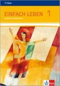 Einfach Leben. Katholische Religion fuer Realschulen in Baden-Wuerttemberg. Schuelerband 5./6. Jahrgangsstufe