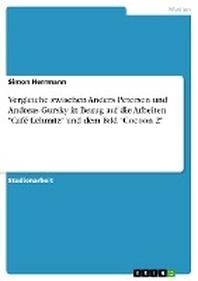 Vergleiche Zwischen Anders Petersen Und Andreas Gursky in Bezug Auf Die Arbeiten Cafe Lehmitz Und Dem Bild Cocoon 2