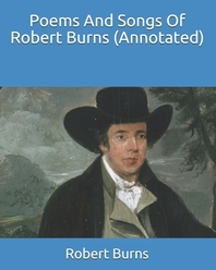Poems And Songs Of Robert Burns (Annotated)