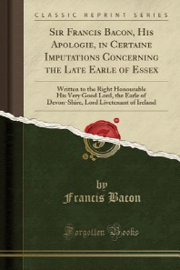 Sir Francis Bacon, His Apologie, in Certaine Imputations Concerning the Late Earle of Essex