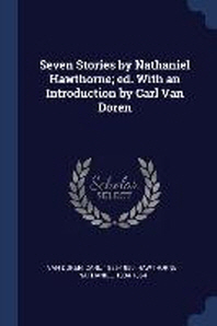 Seven Stories by Nathaniel Hawthorne; Ed. with an Introduction by Carl Van Doren