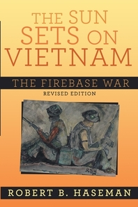 The Sun Sets On Vietnam; The Firebase War, Revised Edition
