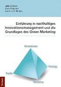 Einf?hrung in nachhaltiges Innovationsmanagement und die Grundlagen des Green Marketing