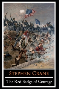 The Red Badge of Courage by Stephen Crane (War story & Historical Fictional Novel) The Annotated Edition