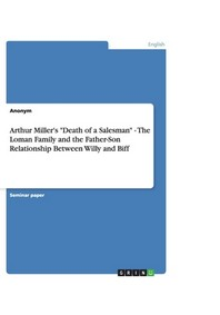 Arthur Miller's Death of a Salesman - The Loman Family and the Father-Son Relationship Between Willy and Biff
