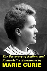 The Discovery of Radium and Radio Active Substances by Marie Curie