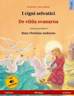 I cigni selvatici - De vilda svanarna. Libro per bambini bilingue tratto da una fiaba di Hans Christian Andersen (italiano - svedese)