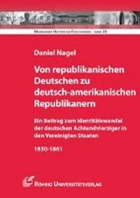 Von republikanischen Deutschen zu deutsch-amerikanischen Republikanern