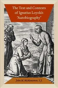 """The Text and Contexts of Ignatius Loyola's """"autobiography]]fordham University Press]bb]b409]02/11/2013]bio018000]20]85.00]110.99]ip]sdt]r]r]ford]]]01/"""