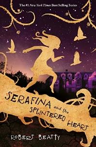 Serafina and the Splintered Heart (the Serafina Series Book 3)