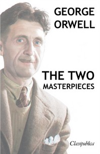 George Orwell - The Two Masterpieces