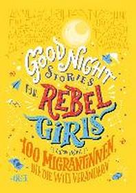 Good Night Stories for Rebel Girls - 100 Migrantinnen, die die Welt veraendern
