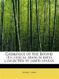 Catalogue of the Bound Historical Manuscripts Collected by Jared Sparks