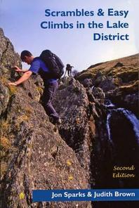 Scrambles and Easy Climbs in the Lake District. Jon Sparks & Judith Brown