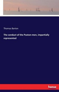 The conduct of the Paxton-men, impartially represented