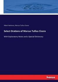 Select Orations of Marcus Tullius Cicero