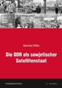 Die DDR als sowjetischer Satellitenstaat