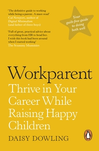 Workparent: Thrive in Your Career While Raising Happy Children