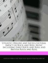 Stylistic Origins and Socio-Cultural Impact of Rock and Roll Music Including Early Rock and Roll and British Rock and Roll