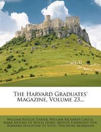 The Harvard Graduates' Magazine, Volume 23...