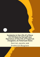 Incidents in the Life of a Slave Girl Written by Herself and Narrative of the Life of Frederick Douglass, an American Slave
