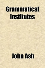Grammatical Institutes; Or, an Easy Introduction to Dr. Lowth's English Grammar