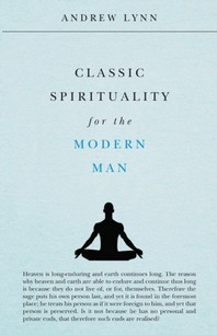 Classic Spirituality for the Modern Man
