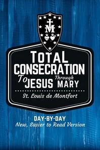 St. Louis de Montfort's Total Consecration to Jesus through Mary