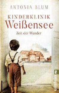 Kinderklinik Weissensee - Zeit der Wunder