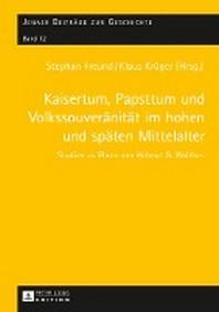 Kaisertum, Papsttum Und Volkssouveraenitaet Im Hohen Und Spaeten Mittelalter