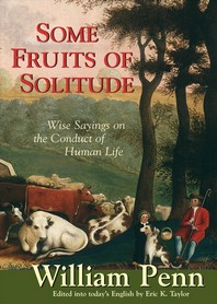 Some Fruits of Solitude : Wise Sayings on the Conduct of Human Life